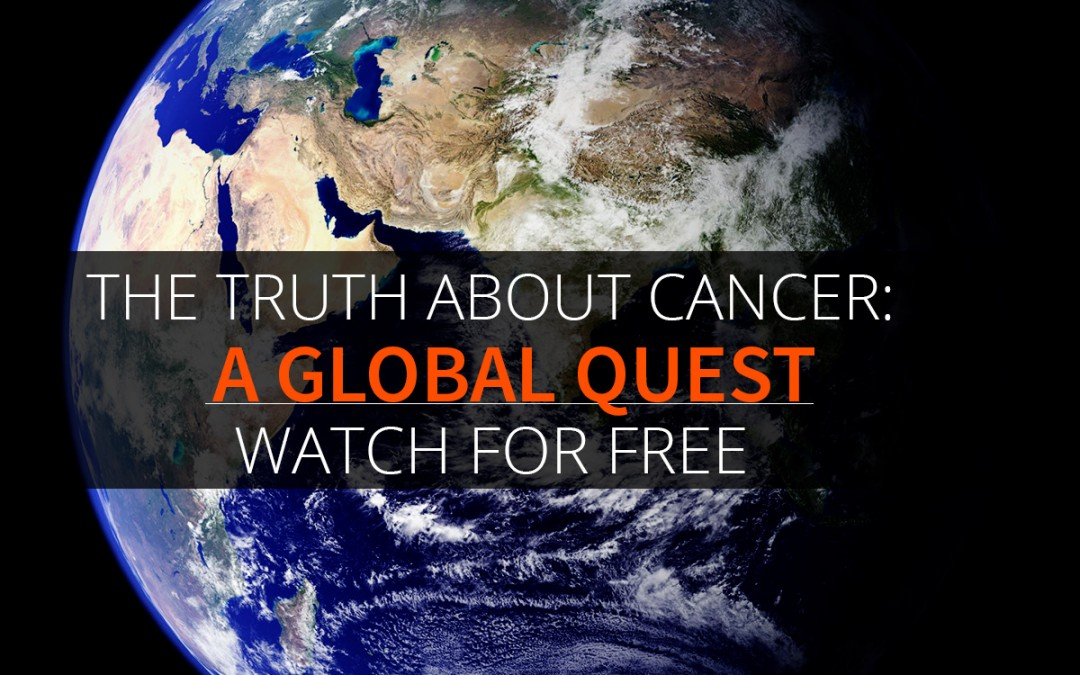 The Truth about Cancer – A Global Quest, 9 part docu-series